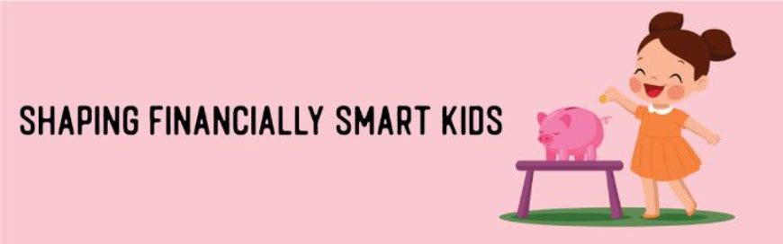 Shaping Financially Smart Kids