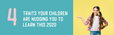 4 Traits Your Children are Nudging You to Learn this 2020