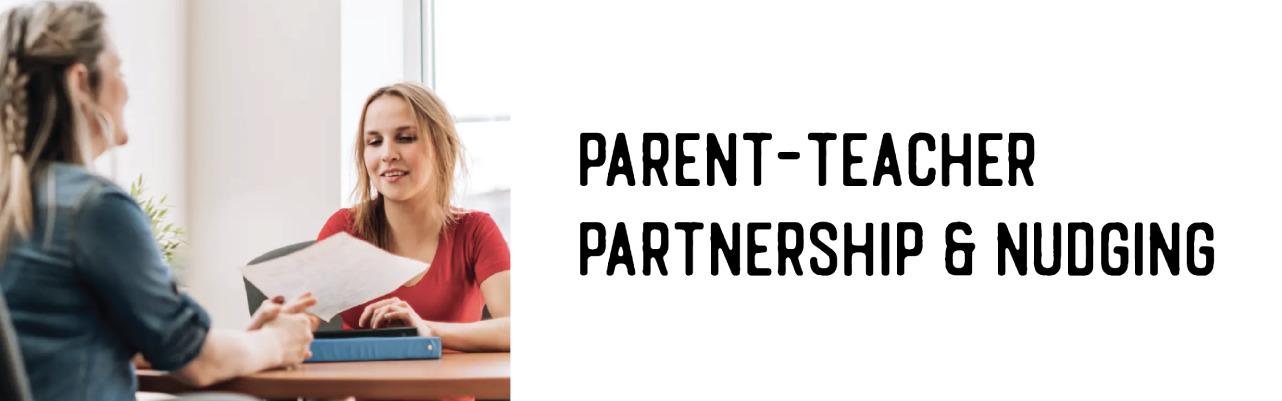 Parent-Teacher Partnership & Nudging