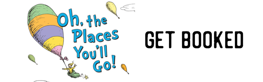 Get Booked – Oh, the Places You'll Go!