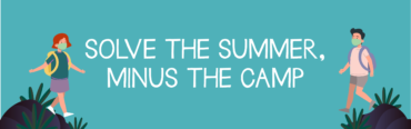 4 tips for your child and you to survive this summer, minus summer camp.